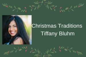 Tiffany Bluhm shares her Christmas traditions.